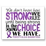 We don't know how strong we are until being strong is the only choice we have. Fibromyalgia Awareness