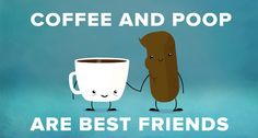 Coffee and poop are best friends...click to see why :)
