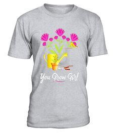 Funny Gardening TShirt: You Grow Girl Tee