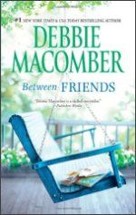 Between Friends by Debbie Macomber.  This is one of the best books I've EVER read! It's in the top 5!