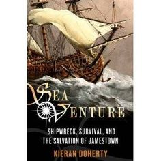 """Read """"Sea Venture Shipwreck, Survival, and the Salvation of Jamestown"""" by Kieran Doherty available from Rakuten Kobo. In one of the most triumphant high sea stories ever told, Kieran Doherty brings to life the true story of the ship that . Old Dominion, Shipwreck, More Pictures, Great Books, Family History, Newport, True Stories, Book Lovers, American History"""
