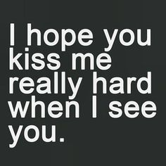Lesbian Love Quotes The Words, Flirty Quotes, Cute Quotes, Hard Quotes, Top Quotes, Funny Quotes, Seeing You Quotes, Cant Wait To See You Quotes, Thinking Of You Quotes For Him