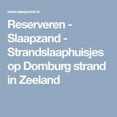 Reserveren - Slaapzand - Strandslaaphuisjes op Domburg strand in Zeeland