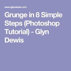 Grunge in 8 Simple Steps (Photoshop Tutorial) - Glyn Dewis