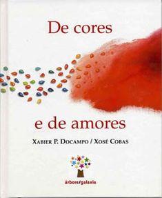 Un libro para darlle cor ao amor. Hai unha gran forza que goberna o mundo. Das cores do amor, e de amores de todas as cores, fala este libro. Amor, Equality, Children's Literature, Diversity, Colors, Short Stories