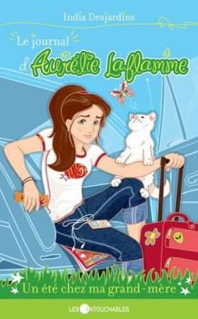 Le journal d'Aurélie Laflamme, tome 3 : Un été chez ma grand-mère de India Desjardins • Genre : Jeunesse / Chick-lit • Lu en : Français / Papier • Terminé le : 05/03/15