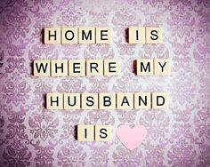 Home is where My Husband is❤