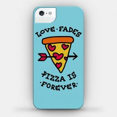 Love Fades, Pizza Is Forever Phone Case #iphone #case #design #trendy #pizza #love #food #funny