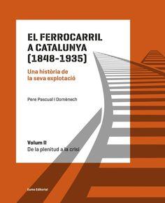Pascual i Domènech, Pere  TítolEl Ferrocarril a Catalunya (1848-1935) : una història de la seva explotació. Vic : Eumo, 2016