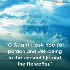 O Allah! I ask You for pardon and well-being in the present life and the Hereafter. Creator Of The Universe, Broken People, Hadith, Trust God, Islamic Quotes, Quran, Muslim, Allah, Qoutes