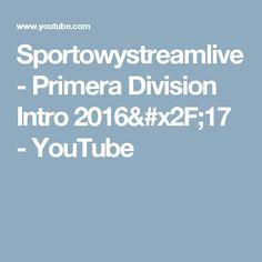 Sportowystreamlive - Primera Division Intro 2016/17 - YouTube