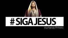SIGA JESUS MENSAGEM DO NOSSO SENHOR PARA VOCÊ  | NANDO PINHEIRO