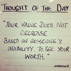 "Thought of the day: ""Your value does not decrease based on someone's inability to see your worth."""