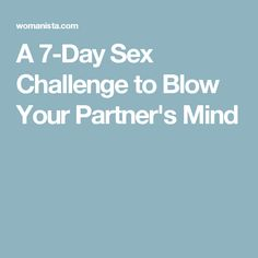 A 7-Day Sex Challenge to Blow Your Partner's Mind