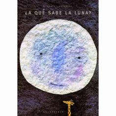 A Que Sabe la Luna (Libros Para Sonar / Books to Dream) (Spanish Edition) I Love Books, Good Books, My Books, Chinese Book, Album Jeunesse, Bilingual Education, Early Readers, Children's Picture Books, Children's Literature