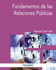 Fundamentos de las relaciones públicas / Alejandro Tapia Frade. D.L. 2015