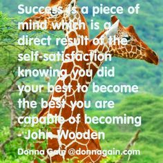 Success is a piece of mind which is a direct result of the self-satisfaction knowing you did your best to become the best you are capable of becoming John Wooden Tap To Tag emoji A Friend