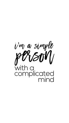 """I'm a simple person with a complicated mind. New Quotes, Quotes For Him, Words Quotes, Bible Quotes, Great Quotes, Quotes To Live By, Motivational Quotes, Funny Quotes, Inspirational Quotes"
