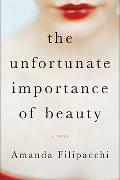 27 Of The Most Exciting New Books Of 2015Amanda Filipacchi's The Unfortunate Importance of Beauty is an examination of identity and beauty set in New York City, where a group of artists struggles with the standards set by society. Two women in particular fear their looks will prevent them from finding true love — one is plain-looking, while the other is too beautiful — problems that are only complicated when they discover there may be a murderer in their midst.