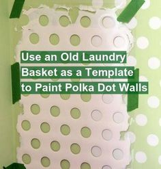 Fun way to add polka dots to walls, brighten a childs' room, laundry room, etc..  Cut the side off a laundry basket, use it as a template!
