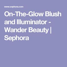 On-The-Glow Blush and Illuminator - Wander Beauty | Sephora