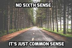 No Sixth Sense, It's just Common Sense