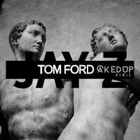 JAY-Z -TOM FORD (CAKED UP REMIX) *FREE DOWNLOAD* .... Warning, the Following Material May Be Explicit