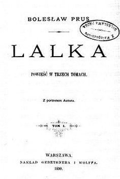 """Lalka to powieść Bolesława Prusa, publikowana początkowo w odcinkach w """"Kurierze Codziennym"""" od 29 września 1887 do 24 maja 1889, a następnie wydana w formie książkowej w wydawnictwie Gebethnera i Wolffa w 1890."""
