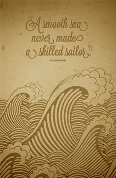"Printable - Inspirational Quote Art - ""A smooth sea never made a skilled sailor."" - English Proverb Perhaps just get the words add a tat. Now Quotes, Life Quotes Love, Great Quotes, Inspirational Quotes, Motivational Quotes For Kids, Quote Life, Super Quotes, The Words, Cool Words"