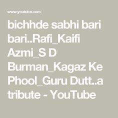bichhde sabhi bari bari..Rafi_Kaifi Azmi_S D Burman_Kagaz Ke Phool_Guru Dutt..a tribute - YouTube