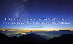 Il est un temps où le regard se perd dans l'infinité des étoiles. Il est un instant où les étoiles se perdent dans l'infinité du Regard.