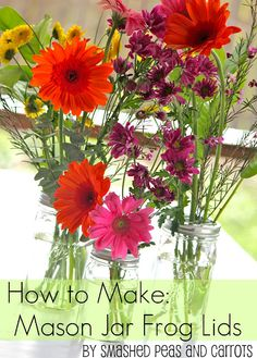 How to make frog lids for mason jars - very helpful for flower arrangements.