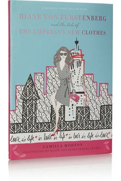Fashion Fairy Tale Memoirs | Diane Von Furstenberg and the Tale of the Empress' New Clothes by Camilla Morton hardcover book | NET-A-PORTER....