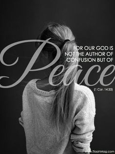 God is the author peace, not confusion.