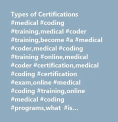 Types of Certifications #medical #coding #training,medical #coder #training,become #a #medical #coder,medical #coding #training #online,medical #coder #certification,medical #coding #certification #exam,online #medical #coding #training,online #medical #coding #programs,what #is #medical #coding,medical #coding #information,medical #coding #certification,medical #coding #certification #requirements,certified #medical #coder #coding #certification #courses,how #to #become #a #certified…