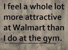 See Walmart is way better for my self esteem plus I need groceries anyway ;)