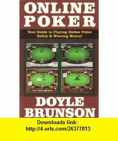 Online Poker Your Guide to Playing Online Poker Safely and Winning Money Doyle Brunson ,   ,  , ASIN: B00428WHHK , tutorials , pdf , ebook , torrent , downloads , rapidshare , filesonic , hotfile , megaupload , fileserve
