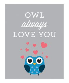 Take a look at this Gray 'Owl Always Love You' Print on zulily today!