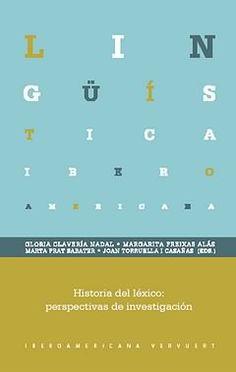 Historia del léxico : perspectivas de investigación / Gloria Clavería Nadal ... [et al.] (eds.). Iberoamericana ; Vervuert, 2012