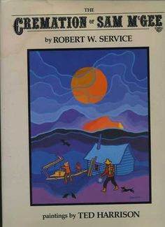 Robert Service Ted Harrison Cremation of Sam McGee Yukon Gold Rush Arctic Trail 0688069037 | eBay