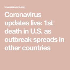 Coronavirus updates live: death in U. as outbreak spreads in other countries Other Countries, News Health, Spreads, Cruise, Death, California, Country, Live, Rural Area