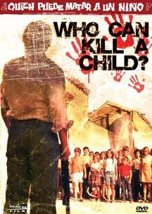"Who Can Kill a Child? (¿Quién puede matar a un niño?) -- ""[A] 1976 Spanish horror film directed by Narciso Ibáñez Serrador. It is about an English couple who find an island inhabited by maniacal children."""