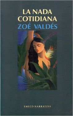 La nada cotidiana / Zoé Valdés. -- 1a. ed. -- Barcelona : Emecé, D.L. 1995 en http://absysnet.bbtk.ull.es/cgi-bin/abnetopac?TITN=542009