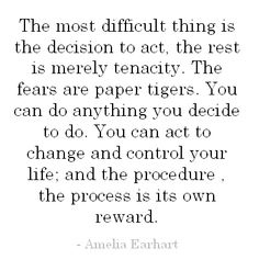 The most difficult thing is the decision to act, the...