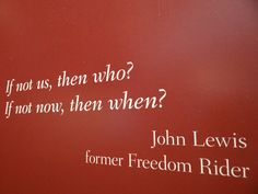 If Not Us Then Who - Quote from Freedom Rider John Lewis - Central High School Visitors Center - Little Rock - Arkansas - USA Arkansas Usa, Little Rock Arkansas, Civil Rights Quotes, John Lewis Quotes, High School Quotes, Working Wall, Freedom Riders, Middle School Ela, Work Motivational Quotes
