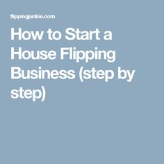 How to Start a House Flipping Business (step by step)