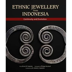 Ethnic Jewellery from Indonesia: Continuity, Creativity and Evolution. An introduction to the little known visual power and beauty of the body adornments used by the myriad peoples of Indonesia's outer islands, including Sumatra, Borneo, Sulawesi, Sumba and Maluku. | by Manfred Giehmann