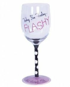 """Mood swingers today i'm feeling flashy wine glass by Comme Ci Comme Ca. $11.60. Humorous """"Today I'm Feeling Flashy! """". Great Gag Gift or Birthday Gift. 6 oz. Individually gift boxed. Hand painted glass. Show them how you really feel with the Mood Swingers Today I'm Feeling Flashy Wine Glass from Laid Back.. Save 22%!"""