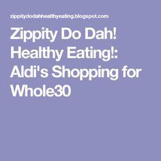 Zippity Do Dah! Healthy Eating!: Aldi's Shopping for Whole30
