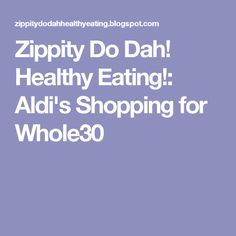 Zippity Do Dah! Healthy Eating!: Aldi's Shopping for Whole30